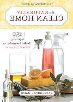 The Naturally Clean Home: 150 Super-Easy Herbal Formulas for